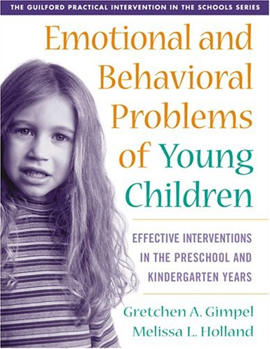 Emotional and Behavioral Problems of Young Children: Effective Interventions in the Preschool and Kindergarten Years 9781572308619