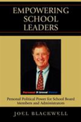 Empowering School Leaders: Personal Political Power for School Board Members and Administrators 9781578863495