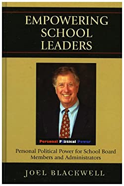 Empowering School Leaders: Personal Political Power for School Board Members and Administrators 9781578864232