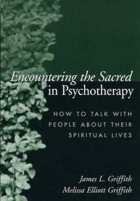 Encountering the Sacred in Psychotherapy: How to Talk with People about Their Spiritual Lives 9781572309388