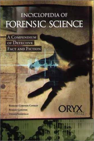 Encyclopedia of Forensic Science: A Compendium of Detective Fact and Fiction 9781573561709