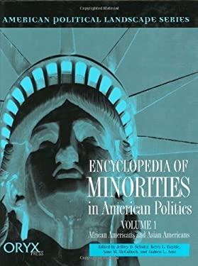 Encyclopedia of Minorities in American Politics Volume 1: African Americans and Asian Americans 9781573561488