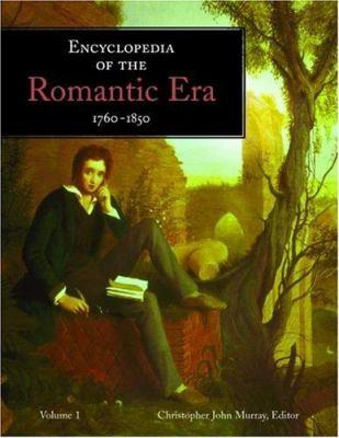 Encyclopedia of the Romantic Era, 1760 1850 9781579583613