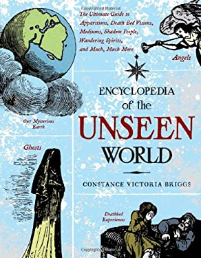 Encyclopedia of the Unseen World: The Ultimate Guide to Apparitions, Death Bed Visions, Mediums, Shadow People, Wandering Spirits, and Much, Much More 9781578634651