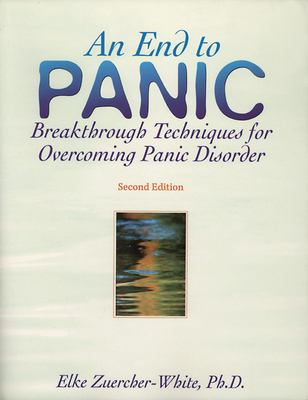End of Panic: Breakthrough Techniques for Overcoming Panic Disorder 9781572241138