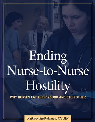 Ending Nurse-To-Nurse Hostility: Why Nurses Eat Their Young and Each Other 9781578397617