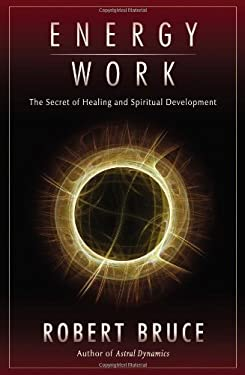 Energy Work: The Secret of Healing and Spiritual Development 9781571745408