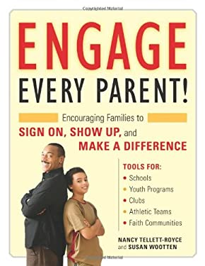Engage Every Parent!: Encouraging Families to Sign On, Show Up, and Make a Difference [With CDROM] 9781574821949