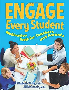 Engage Every Student: Motivation Tools for Teachers and Parents 9781574822663