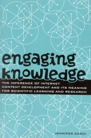 Engaging Knowledge: The Inference of Internet Content Development and Its Meaning for Scientific Learning and Research 9781578860883