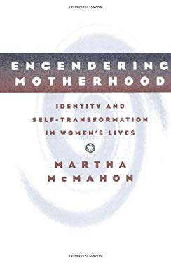 Engendering Motherhood: Identity and Self-Transformation in Women's Lives 9781572300026