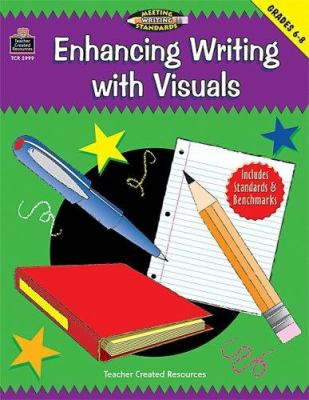 Enhancing Writing with Visuals, Grades 6-8 (Meeting Writing Standards Series) 9781576909997