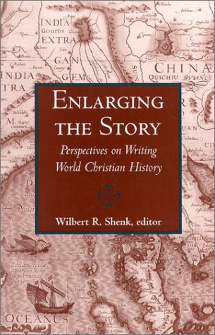 Enlarging the Story: Perspectives on Writing World Christian History 9781570754531