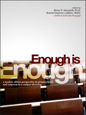 Enough Is Enough: A Student Affairs Perspective on Preparedness and Response to a Campus Shooting 9781579224431