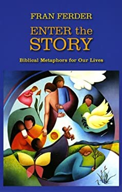Enter the Story: Biblical Metaphors for Our Lives 9781570758850