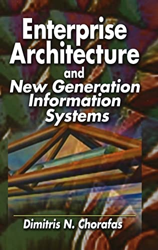 Enterprise Architecture: For New Generation Information Systems 9781574443172