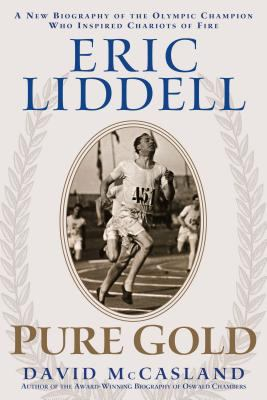 Eric Liddell Pure Gold: A New Biography of the Olympic Champion Who Inspired Chariots of Fire 9781572931305