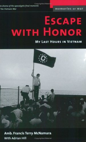 Escape with Honor: My Last Hours in Vietnam 9781574886931
