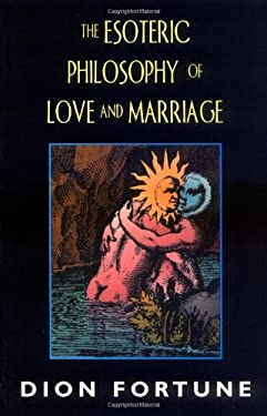 Esoteric Philosophy of Love and Marriage (REV) 9781578631582