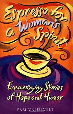 Espresso for a Woman's Spirit: Encouraging Stories of Hope and Humor 9781576736364