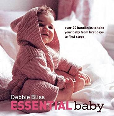 Essential Baby: Over 20 Handknits to Take Your Baby from First Days to First Steps 9781570763687