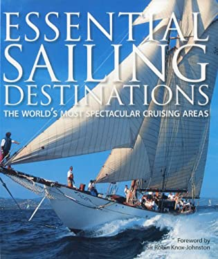 Essential Sailing Destinations: The World's Most Spectacular Cruising Areas 9781574092813