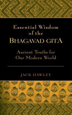Essential Wisdom of the Bhagavad Gita: Ancient Truths for Our Modern World 9781577315292