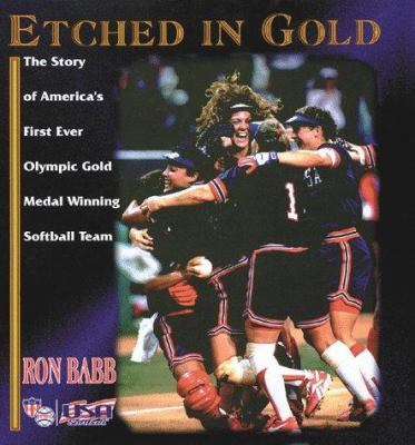 Etched in Gold: The Story of America's First-Ever Olympic Gold Medal Winning Softball Team 9781570281310