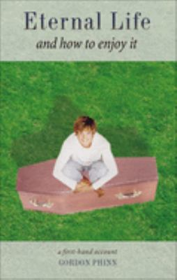 Eternal Life and How to Enjoy It: A First-Hand Account 9781571744081