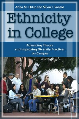 Ethnicity in College: Advancing Theory and Improving Diversity Practices on Campus 9781579220518