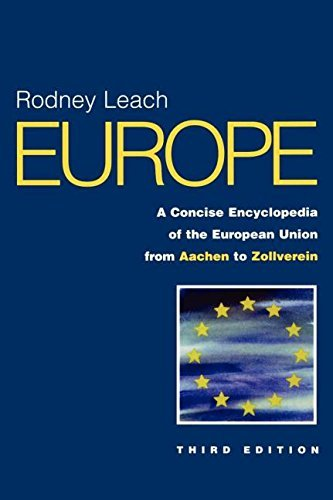 Europe: A Concise Encyclopedia of the European Union: From Aachen to Zollverein 9781579582791