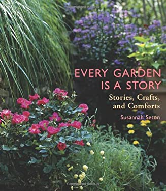 Every Garden Is a Story: Stories, Crafts, and Comforts 9781573243186