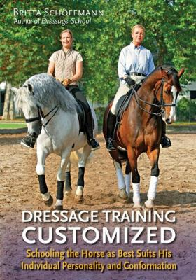 Dressage Training Customized: Schooling the Horse as Best Suits His Individual Personality and Conformation 9781570764530