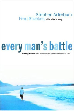 Every Man's Battle: Winning the War on Sexual Temptation One Victory at a Time 9781578563685