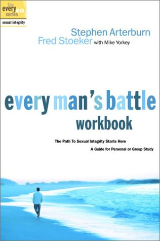Every Man's Battle Workbook: The Path to Sexual Integrity Starts Here 9781578565528