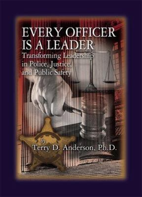 Every Officer Is a Leader: Transforming Leadership in Police, Justice, and Public Safety 9781574441185