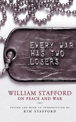 Every War Has Two Losers: William Stafford on Peace and War 9781571312730