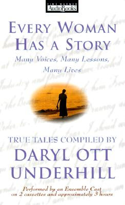 Every Woman Has a Story: Many Voices, Many Lessons, Many Lives 9781570426902