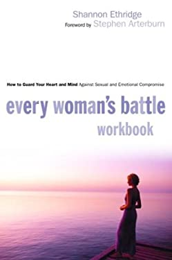 Every Woman's Battle Workbook: How to Guard Your Heart and Mind Against Sexual and Emotional Compromise 9781578566860