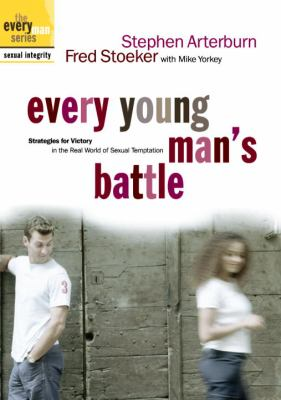 Every Young Man's Battle: Strategies for Victory in the Real World of Sexual Temptation 9781578568475