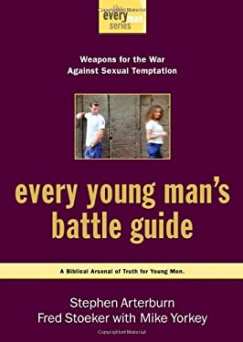 Every Young Man's Battle Guide: Weapons for the War Against Sexual Temptation 9781578567379