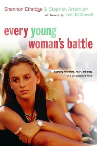 Every Young Woman's Battle: Guarding Your Mind, Heart, and Body in a Sex-Saturated World 9781578568567