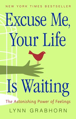 Excuse Me, Your Life Is Waiting: The Astonishing Power of Feelings 9781571743817