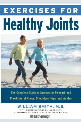 Exercises for Healthy Joints: The Complete Guide to Increasing Strength and Flexibility of Knees, Shoulders, Hips, and Ankles 9781578263448