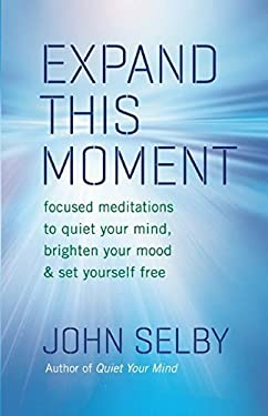 Expand This Moment: Focused Meditations to Quiet Your Mind, Brighten Your Mood, & Set Yourself Free 9781577319702