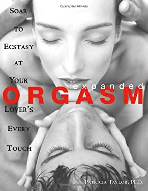 Expanded Orgasm: Soar to Ecstasy at Your Lover's Every Touch 9781570718311