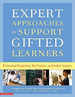 Expert Approaches to Support Gifted Learners: Professional Perspectives, Best Practices, and Positive Solutions 9781575422800