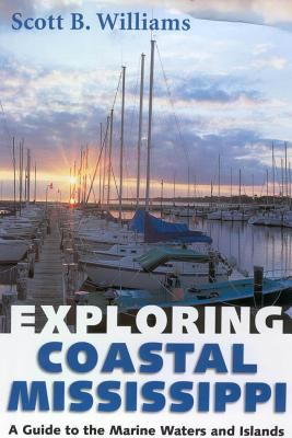 Exploring Coastal Mississippi: A Guide to the Marine Waters and Islands 9781578064243