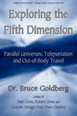 Exploring the Fifth Dimension: Parallel Universes, Teleportation and Out-Of-Body Travel 9781579681210