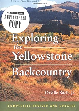 Exploring the Yellowstone Backcountry: A Guide to the Hiking Trails of Yellowstone with Additional Sections on Canoeing, Bicycling, and Cross-Country 9781578050024
